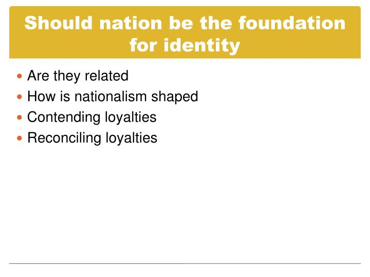Should nation be the foundation for identity