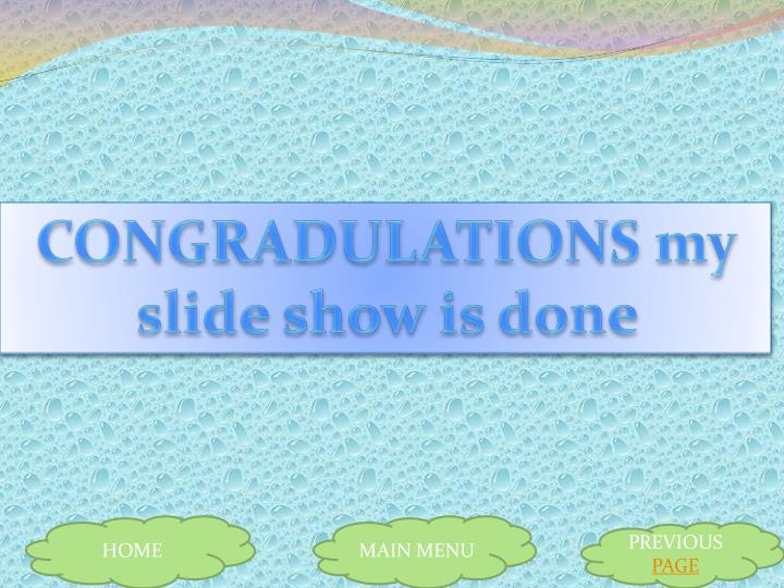 CONGRADULATIONS my slide show is done