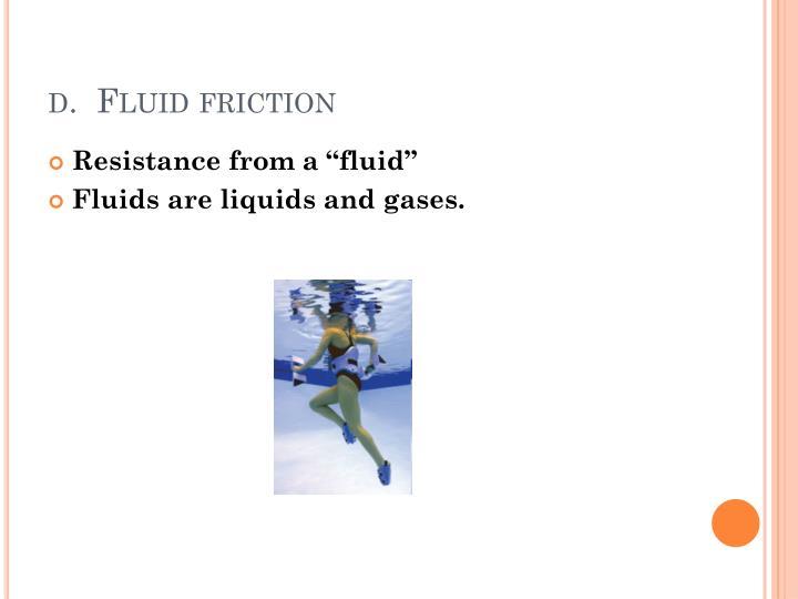 d.  Fluid friction