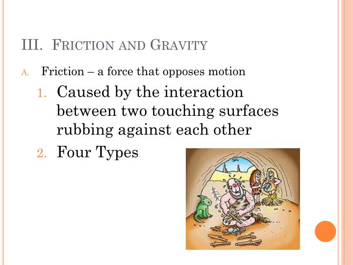 III.  Friction and Gravity