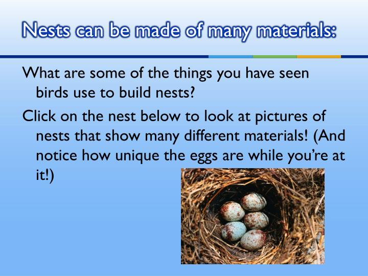 Nests can be made of many materials: