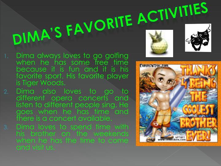 DIMA'S FAVORITE ACTIVITIES