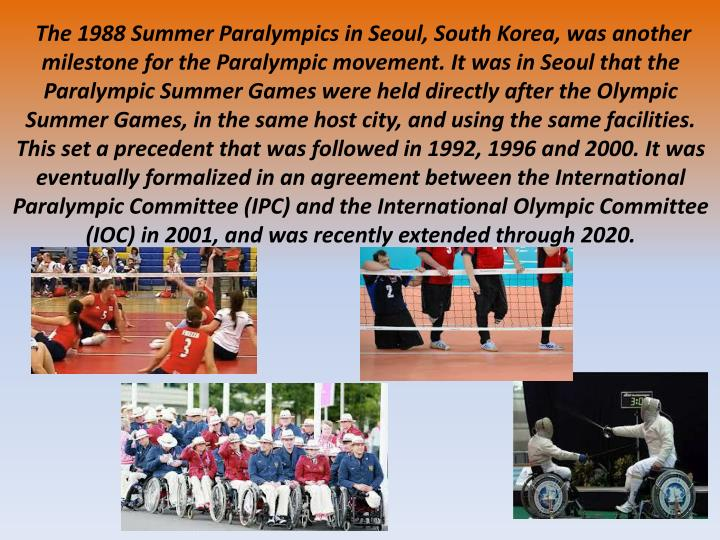 The 1988 Summer Paralympics in Seoul, South Korea, was another milestone for the