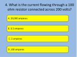 4 what is the current flowing through a 100 ohm resistor connected across 200 volts
