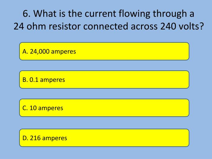 6. What is the current flowing through a