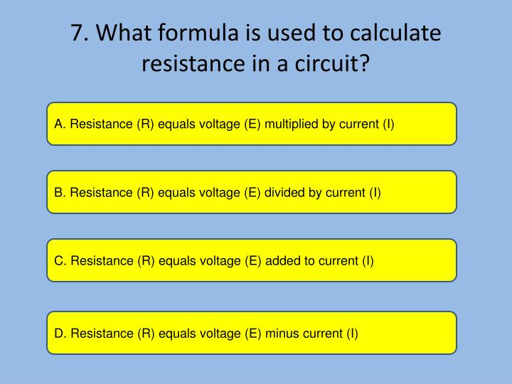 7. What formula is used to calculate resistance in a circuit?