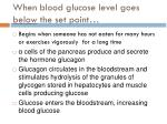 when blood glucose level goes below the set point