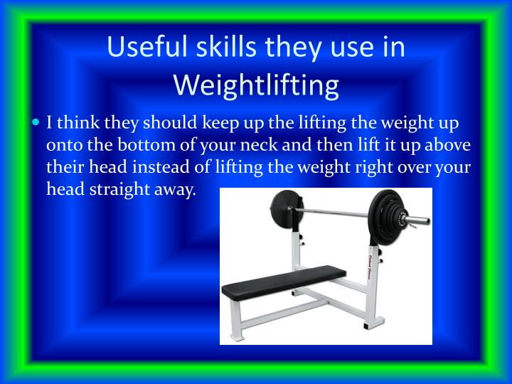Useful skills they use in Weightlifting