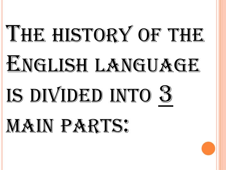 The history of the english language is divided into 3 main parts