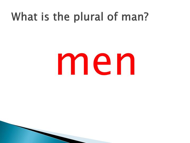 What is the plural of man?