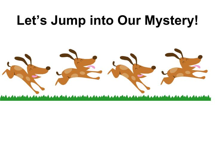 Let's Jump into Our Mystery!