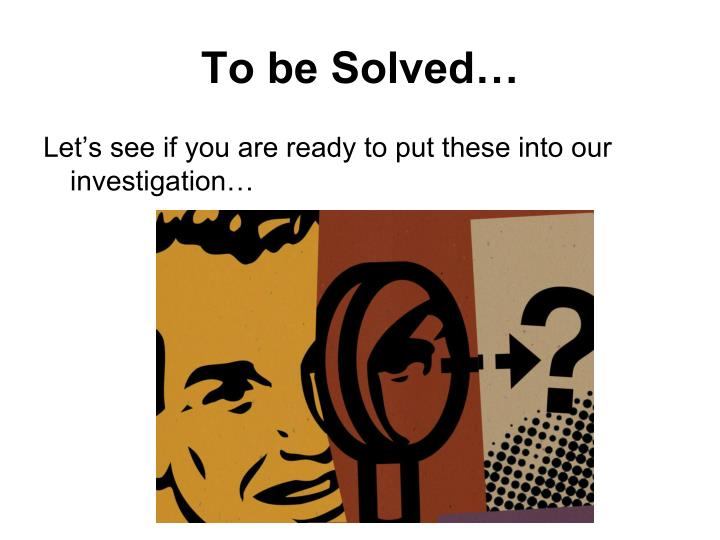 To be Solved…