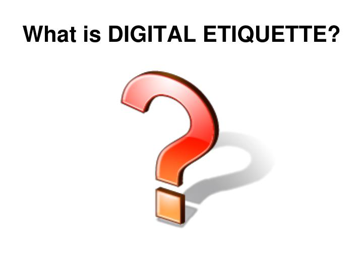 What is DIGITAL ETIQUETTE?