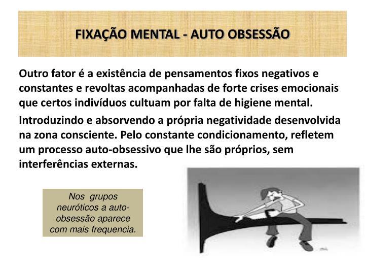 FIXAÇÃO MENTAL - AUTO OBSESSÃO