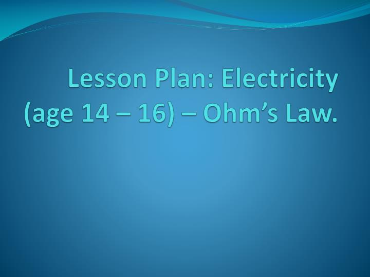 Lesson plan electricity age 14 16 ohm s law