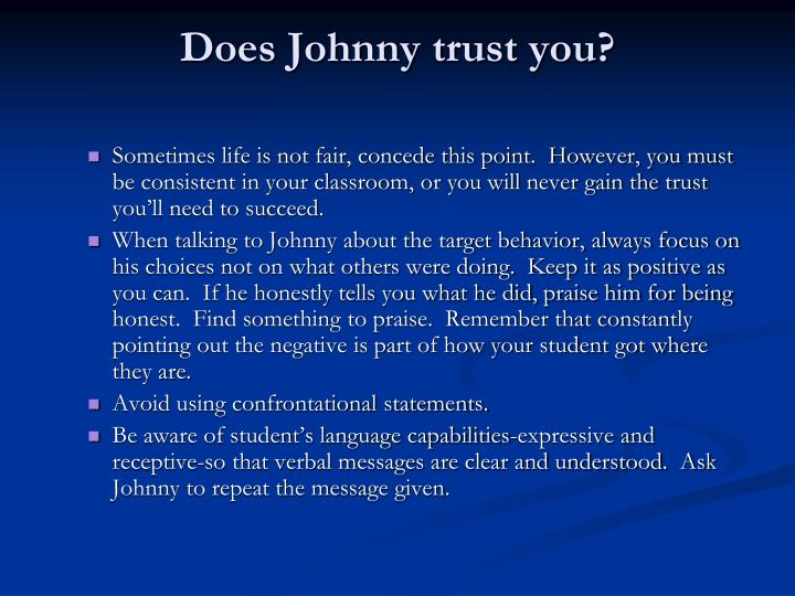 Does Johnny trust you?
