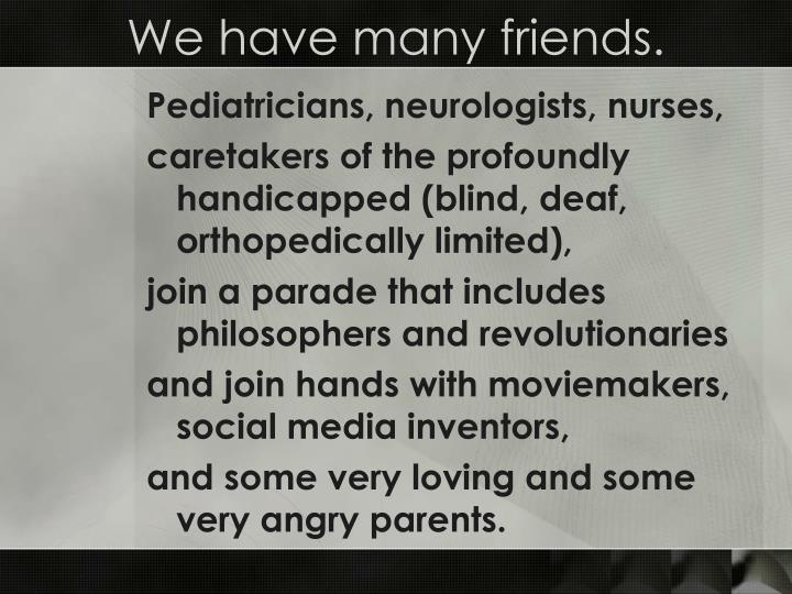We have many friends.