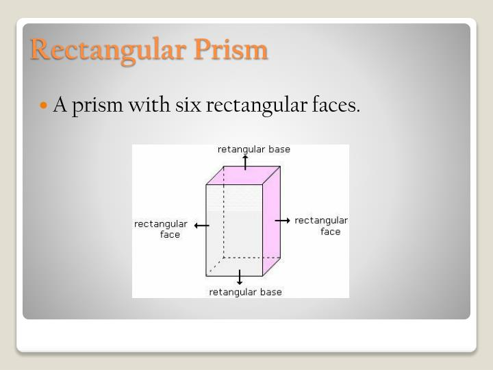 A prism with six rectangular faces.