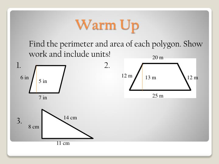 Find the perimeter and area of each polygon. Show work and include units!
