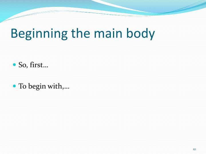 Beginning the main body