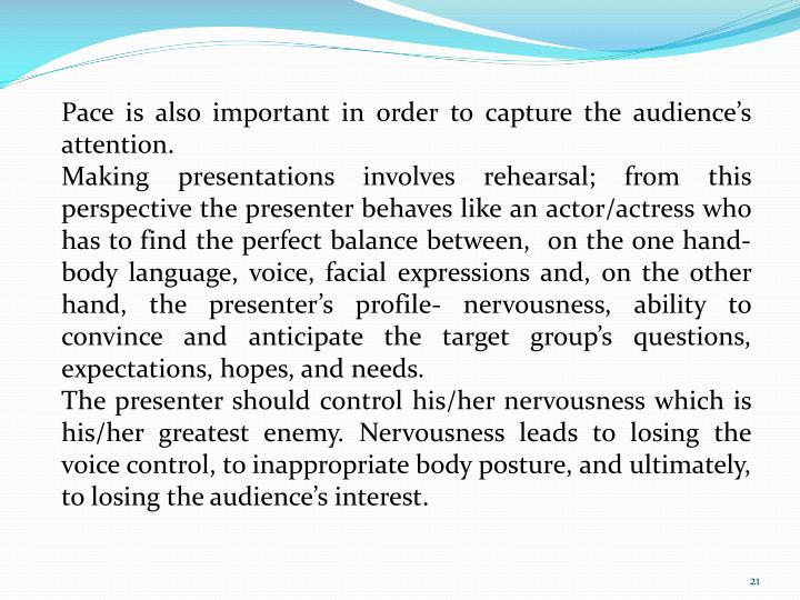Pace is also important in order to capture the audience's attention.
