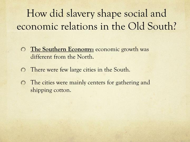 How did slavery shape social and economic relations in the Old South?