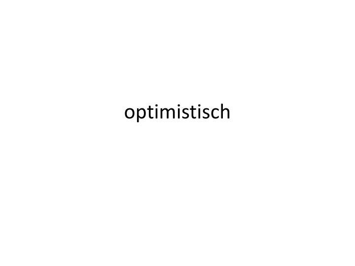optimistisch