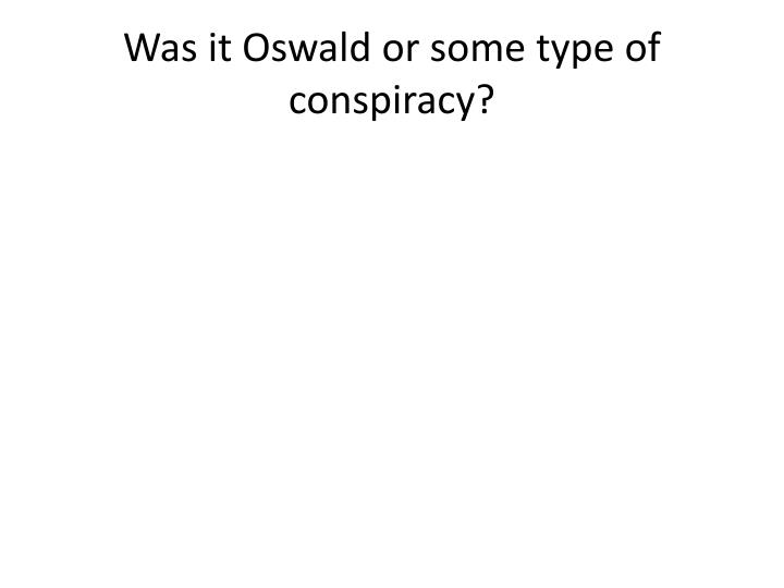 Was it Oswald or some type of conspiracy?