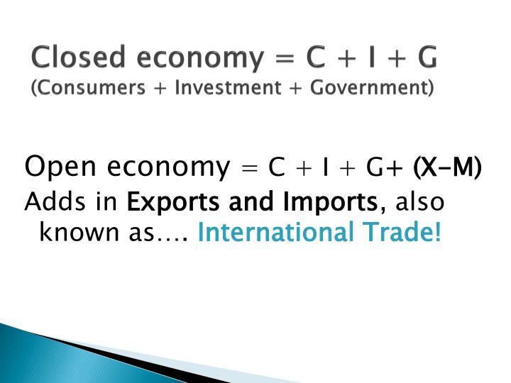 Closed economy = C + I + G