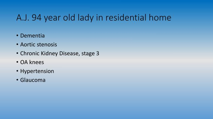 A.J. 94 year old lady in residential home