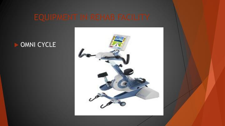 EQUIPMENT IN REHAB FACILITY