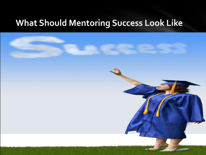 What Should Mentoring Success Look Like