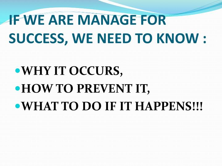 IF WE ARE MANAGE FOR SUCCESS, WE NEED TO KNOW :