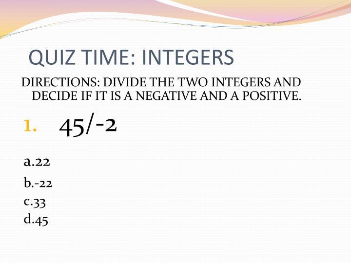 QUIZ TIME: INTEGERS