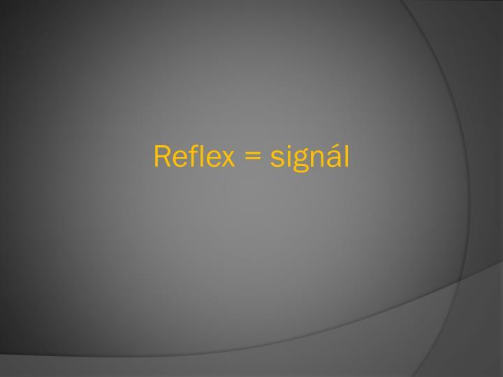 Reflex = signál