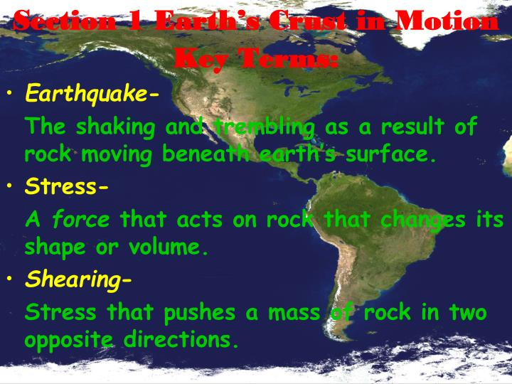 Section 1 Earth's Crust in Motion Key Terms: