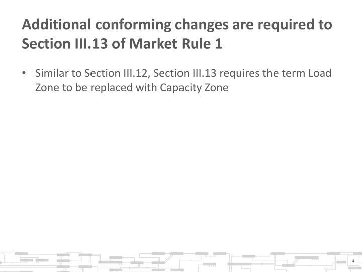 Additional conforming changes are required to Section III.13 of Market Rule 1