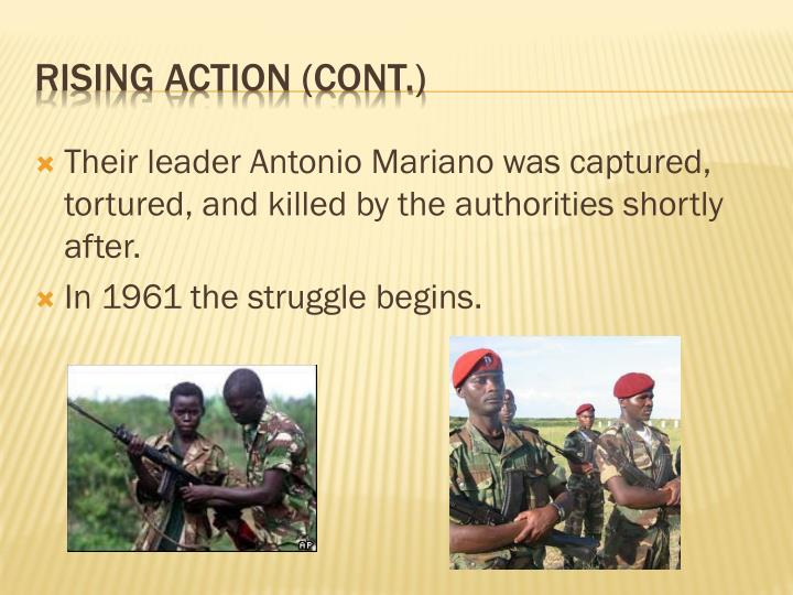 Their leader Antonio Mariano was captured, tortured, and killed by the authorities shortly after.