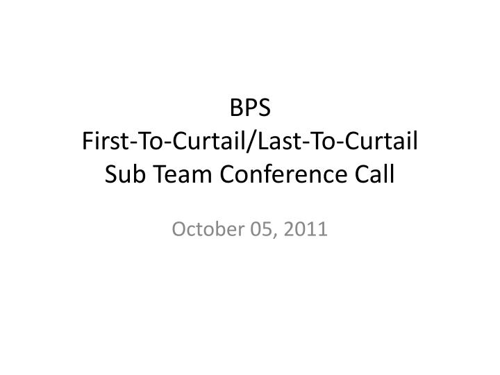 bps first to curtail last to curtail sub team conference call