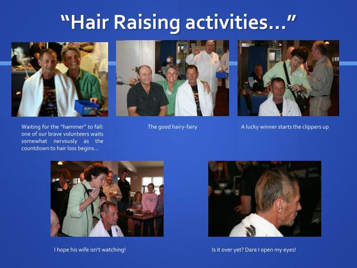 """Hair Raising activities…"""