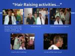 hair raising activities