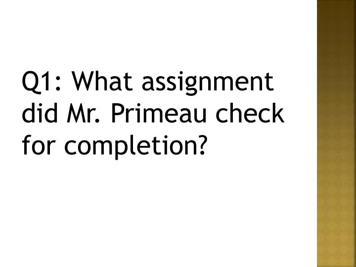 Q1: What assignment did Mr.