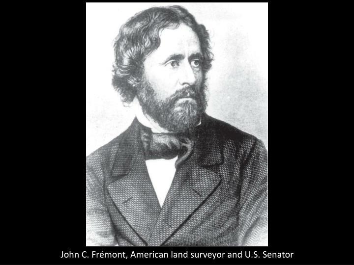 John C. Frémont, American land surveyor and U.S. Senator