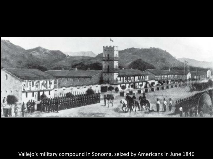 Vallejo's military compound in Sonoma, seized by Americans in June 1846