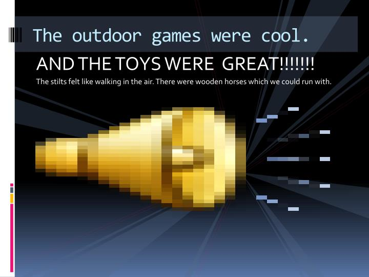 The outdoor games were cool.