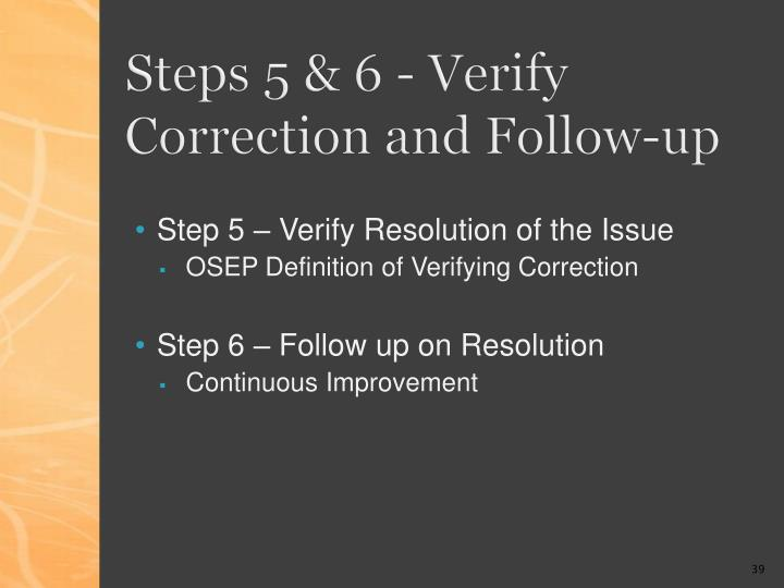 Steps 5 & 6 - Verify Correction and Follow-up