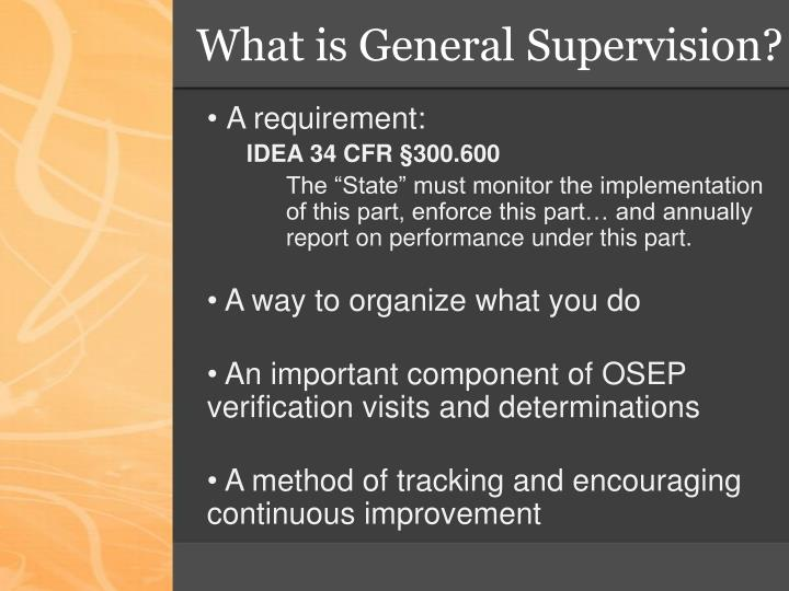 What is General Supervision?