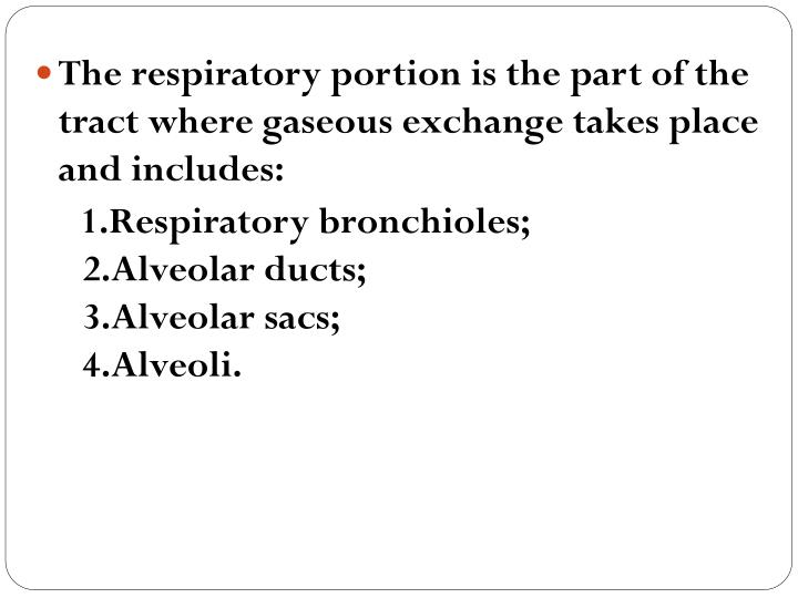 The respiratory portion is the part of the tract where gaseous exchange takes place and includes: