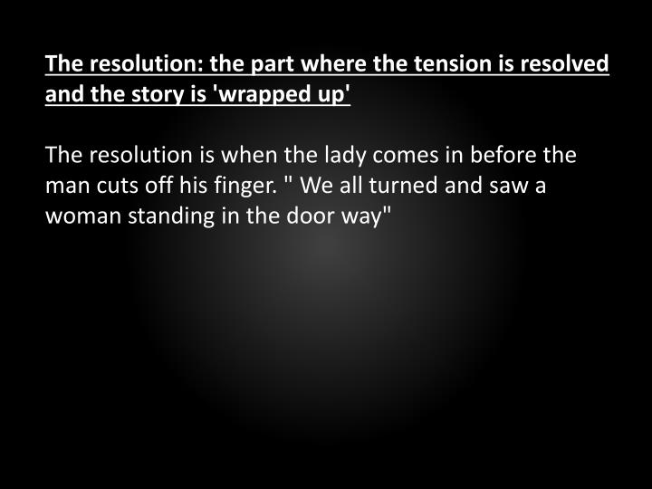 The resolution: the part where the tension is resolved and the story is 'wrapped up'