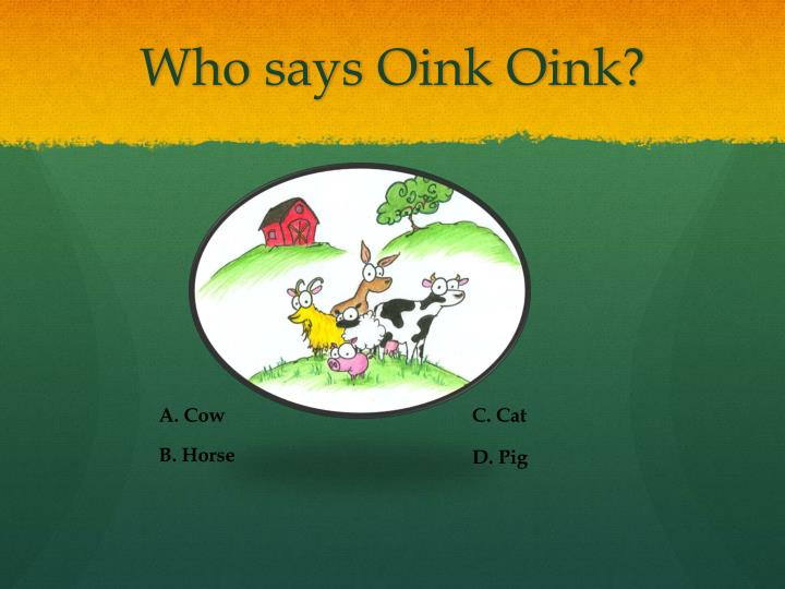 Who says Oink Oink?